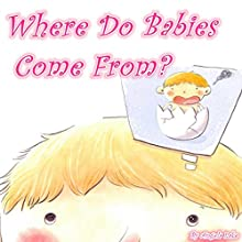 Where Do Babies Come From? Audiobook by Angela Lake Narrated by Tommy Jay