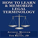 How to Learn & Memorize Legal Terminology: ...Using a Memory Palace Specifically Designed for Memorizing the Law & its Precedents (Magnetic Memory Series) | Anthony Metivier,Tom Briton