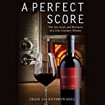 A Perfect Score: The Art, Soul, and Business of a 21st-Century Winery | Kathryn Hall,Craig Hall