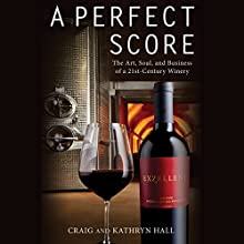 A Perfect Score: The Art, Soul, and Business of a 21st-Century Winery Audiobook by Kathryn Hall, Craig Hall Narrated by Kathryn Hall, Craig Hall