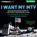 I Want My MTV: The Uncensored Story of the Music Video Revolution (       UNABRIDGED) by Craig Marks, Rob Tannenbaum Narrated by Luke Daniels