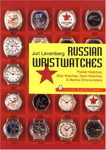 Russian Wristwatches: Pocket Watches, Stop Watches, Onboard Clock & Chronometers (Schiffer Book for Collectors)