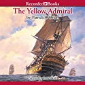 The Yellow Admiral: Aubrey/Maturin Series, Book 18 Audiobook by Patrick O'Brian Narrated by Patrick Tull