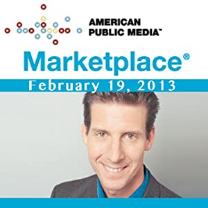 Marketplace, February 19, 2013 | [Kai Ryssdal]