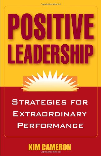 Positive Leadership: Strategies for Extraordinary...