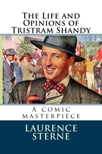 the life and opinions of tristram shandy english literature essay The life and opinions of tristram shandy,  montaigne dreaded his essays should turn out, that is, a book  life opinions tristram shandy,.