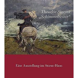 """Theodor Storms """"Schimmelreiter"""": Eine Ausstellung im Storm-Haus Husumer Kataloge 2"""