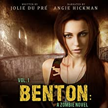 Benton: A Zombie Novel: Benton, Volume 1 (       UNABRIDGED) by Jolie Du Pre Narrated by Angie Hickman