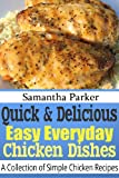 Quick & Delicious - Easy Everyday Chicken Recipes (Easy & Delicious Chicken Dinner Recipes)