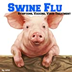 Swine Flu: Symptoms, Vaccine, Virus Treatment |  John