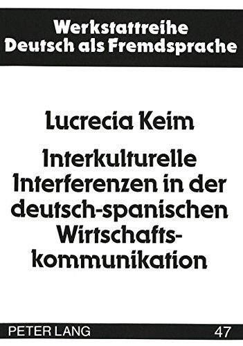 Interkulturelle Interferenzen in der deutsch-spanischen Wirtschaftskommunikation (Werkstattreihe Deutsch als Fremdsprache)  [Keim, Lucrecia] (Tapa Blanda)