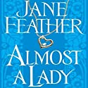 Almost a Lady (       UNABRIDGED) by Jane Feather Narrated by Rosalind Ashford