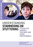 Understanding Stammering or Stuttering: A Guide for Parents, Teachers and Other Professionals (Jkp Essentials)