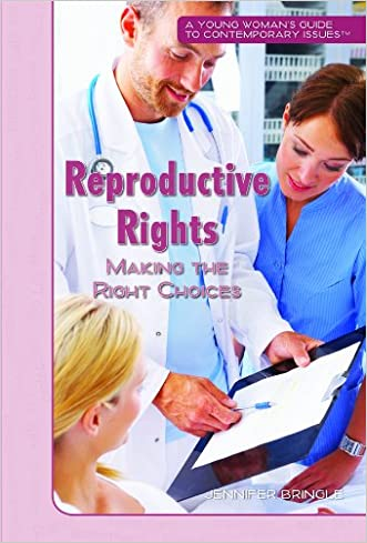 Reproductive Rights: Making the Right Choices (Young Woman's Guide to Contemporary Issues) written by Jennifer Bringle