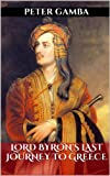 img - for Lord Byron's Last Journey To Greece: New Ebook Edition book / textbook / text book