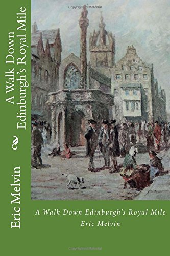A Walk Down Edinburgh's Royal Mile: Discover the fascinating history of one of the world's most famous streets