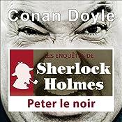 Peter le Noir (Les enquêtes de Sherlock Holmes 2) | Arthur Conan Doyle