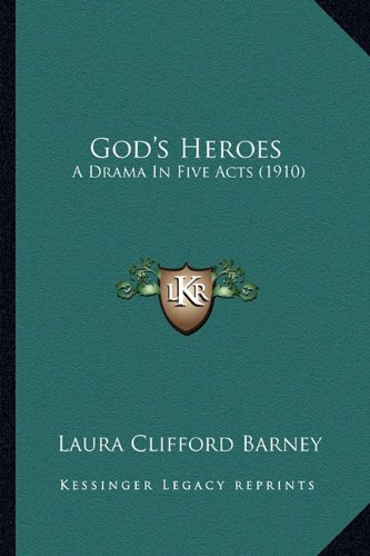 God's Heroes God's Heroes: A Drama in Five Acts (1910) a Drama in Five Acts (1910)