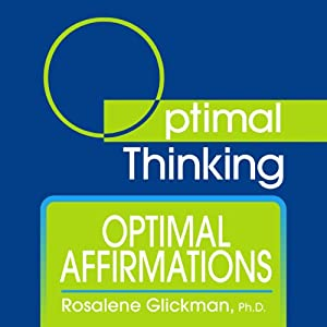 Optimal Affirmations: With Optimal Thinking | [Rosalene Glickman]