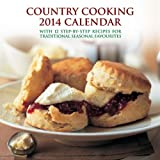 Country Cooking 2014 Calendar: With 12 Step-by-Step Recipes for Traditional Seasonal Dishes (Calendars)