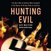 Hunting Evil: The Nazi War Criminals Who Escaped and the Quest to Bring Them to Justice | [Guy Walters]