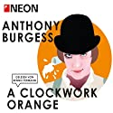 A Clockwork Orange (NEON Edition) (       UNABRIDGED) by Anthony Burgess Narrated by Benno Fürmann