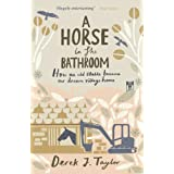 A Horse in the Bathroom: How an Old Stable Became Our Dream Village Homeby Derek J. Taylor