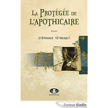 La Protégée de l'apothicaire de Stéphanie Tétreault