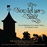 Now Let Us Sing!: Choral Selections by Gwyneth Walker for Women's Voices