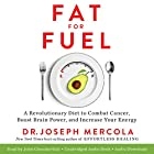 Fat for Fuel: A Revolutionary Diet to Combat Cancer, Boost Brain Power, and Increase Your Energy Hörbuch von Joseph Mercola Gesprochen von: John Glouchevitch