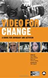 Video for Change: A How-To Guide on Using Video in Advocacy and Activism (0745324134) by Gregory, Sam