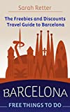 BARCELONA: FREE THINGS TO DO. The freebies and discounts travel guide to Barcelona.: The final guide for free and discounted food, accommodations, museums and sightseeing.