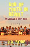 Son of Youth in Revolt: The Journals of Scott Twisp (Youth in Hollywood) (Volume 7) (1466436085) by Payne, C. D.