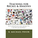 Teaching for Recall & Analysis: New Strategies for Improving Student Achievement in Social Studies ~ R. Michael Pryor