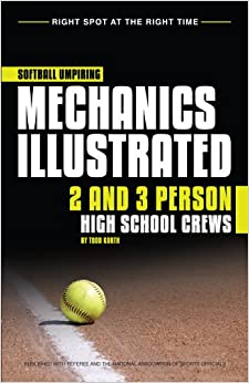 Softball Umpiring Mechanics Illustrated 2 & 3 Person High School Crews- includes... by Todd Korth and Rob VanKammen