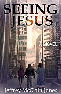 (FREE on 7/25) Seeing Jesus by Jeffrey McClain Jones - http://eBooksHabit.com