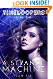 A Strange Machine (Timeloopers Book 1)