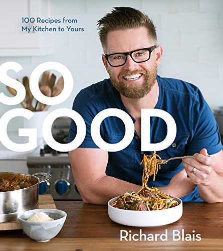 So Good: 100 Recipes from My Kitchen to Yours by Richard Blais