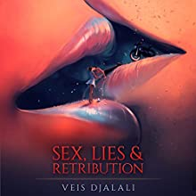 Sex, Lies & Retribution Audiobook by Veis Djalali Narrated by Will Damron