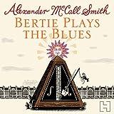 Bertie Plays The Blues: 44 Scotland Street, Book 7 (Unabridged)
