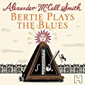 Bertie Plays The Blues: 44 Scotland Street, Book 7 Audiobook by Alexander McCall Smith Narrated by David Rintoul