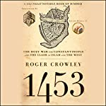 1453: The Holy War for Constantinople and the Clash of Islam and the West | Roger Crowley