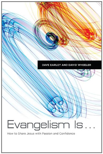 Evangelism Is . . .: How to Share Jesus with Passion and...