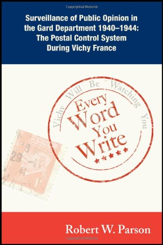 Every Word You Write ... Vichy Will Be Watching You: Surveillance of Public Opinion in the Gard Department 1940-1944: The Postal Control System During Vichy France