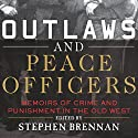 Outlaws and Peace Officers: Memoirs of Crime and Punishment in the Old West Audiobook by Stephen Brennan - editor Narrated by Bronson Pinchot