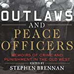 Outlaws and Peace Officers: Memoirs of Crime and Punishment in the Old West | Stephen Brennan - editor