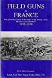 img - for Field Guns in France: With a Howitzer Battery in the Battles of the Somme, Arras, Messines, Passchendaele 1915-1918, by the Battery Commander book / textbook / text book
