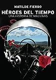 Héroes del tiempo. Una historia de Malvinas (Spanish Edition)