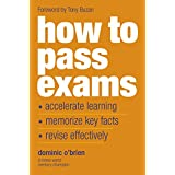 How to Pass Exams: Accelerate Your Learning - Memorise Key Facts - Revise Effectivelyby Dominic OBrien