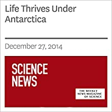 Life Thrives Under Antarctica (       UNABRIDGED) by Society for Science & The Public Narrated by Mark Moran